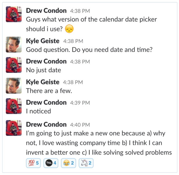 """One engineer asks what date pickers we have on file. Another says, a lot. The first engineer, jokingly, says """"I think I'll just make a new one because I love wasting time"""""""